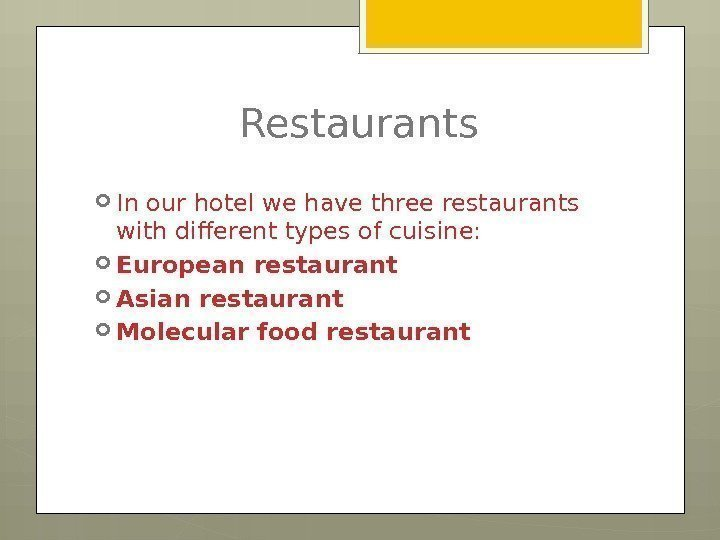 Restaurants In our hotel we have three restaurants with different types of cuisine: