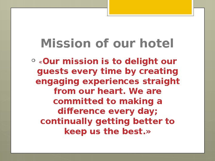 Mission of our hotel  « Our mission is to delight our guests every