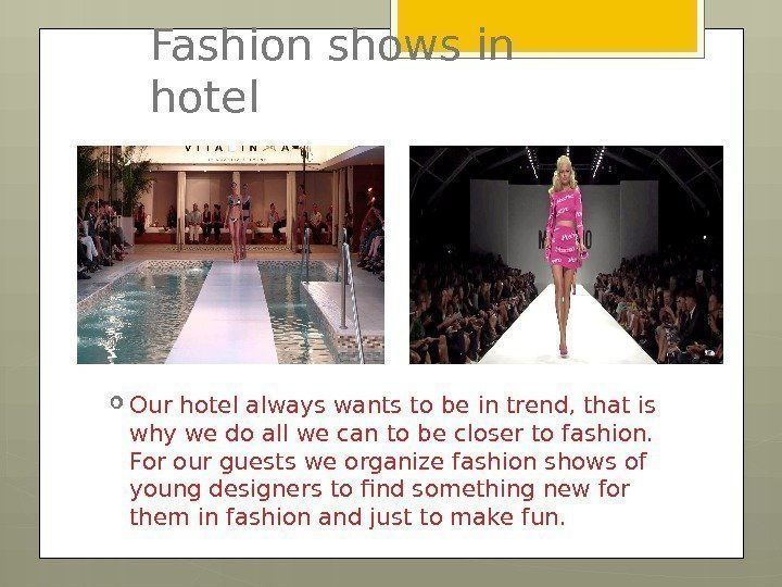 Fashion shows in hotel Our hotel always wants to be in trend, that is