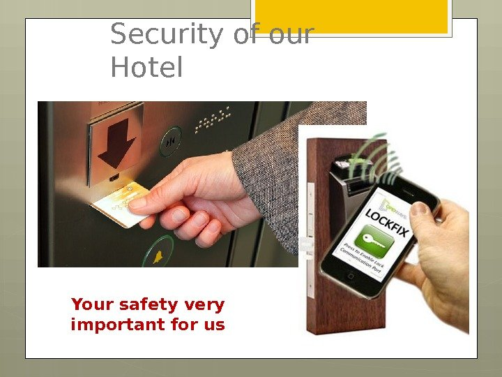 Security of our Hotel Your safety very important for us