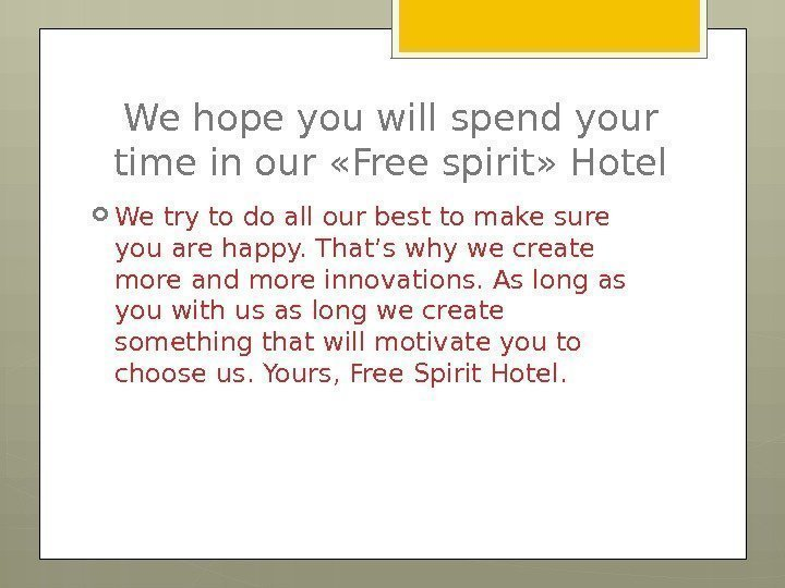We hope you will spend your time in our «Free spirit» Hotel We try