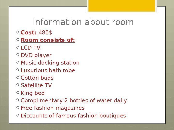 Information about room Cost:  480$ Room consists of:  LCD TV DVD player