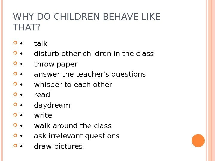 WHY DO CHILDREN BEHAVE LIKE THAT?  • talk  • disturb other children