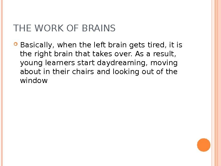 THE WORK OF BRAINS Basically, when the left brain gets tired, it is the