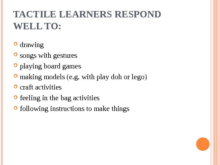 TACTILE LEARNERS RESPOND WELL TO:  drawing songs with gestures playing board games making