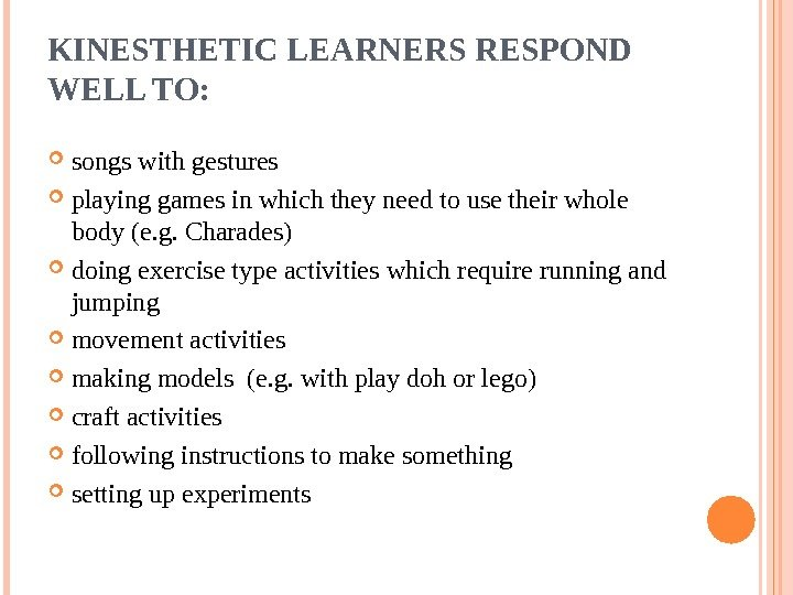 KINESTHETIC LEARNERS RESPOND WELL TO:  songs with gestures playing games in which they
