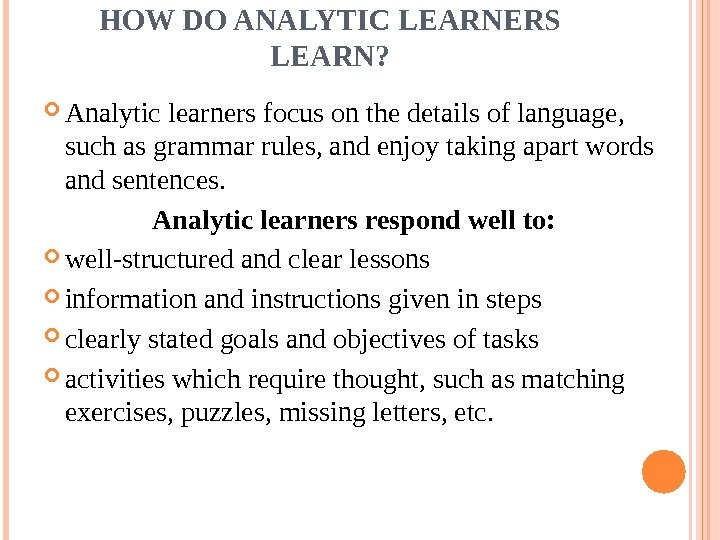 HOW DO ANALYTIC LEARNERS LEARN?  Analytic learners focus on the details of language,
