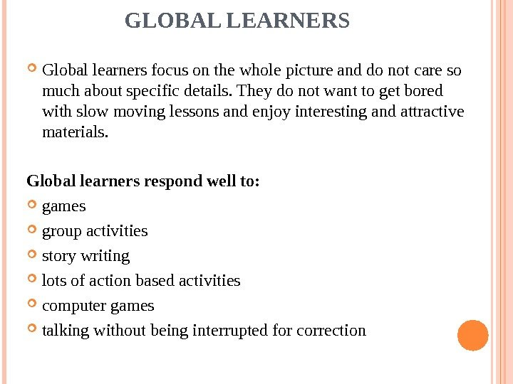 GLOBAL LEARNERS  Global learners focus on the whole picture and do not care