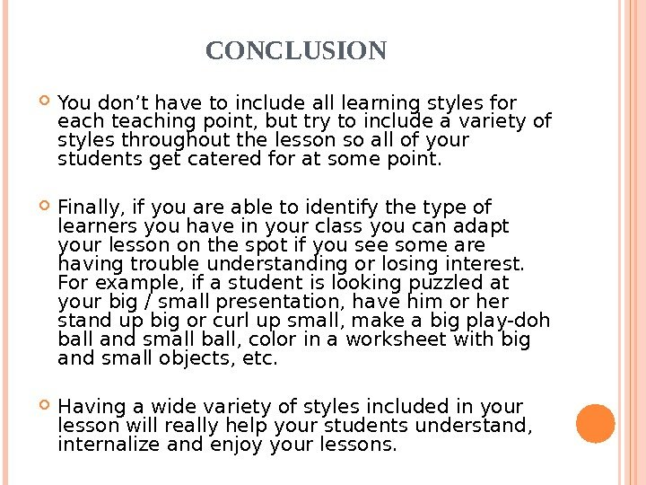 CONCLUSION  You don't have to include all learning styles for each teaching point,