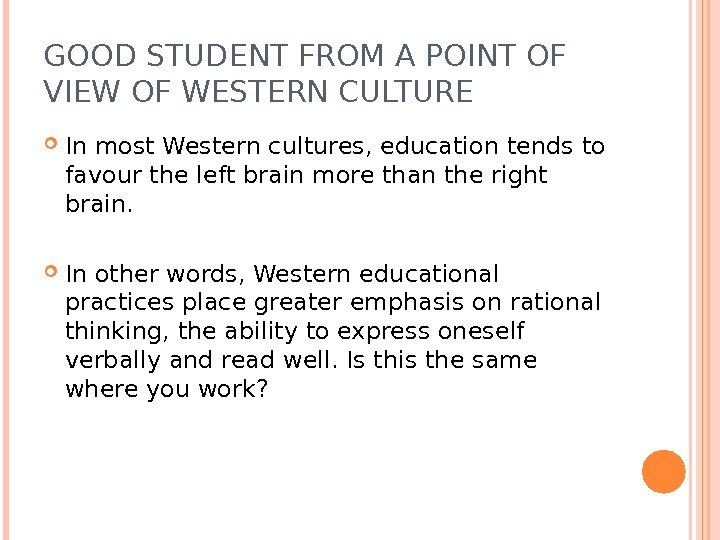 GOOD STUDENT FROM A POINT OF VIEW OF WESTERN CULTURE In most Western cultures,
