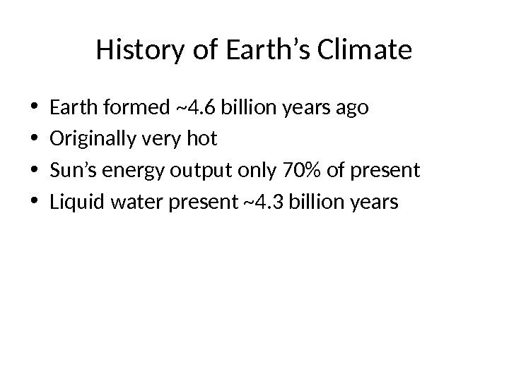 History of Earth's Climate • Earth formed ~4. 6 billion years ago • Originally