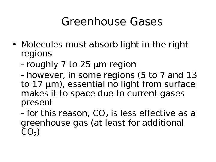 Greenhouse Gases • Molecules must absorb light in the right regions -