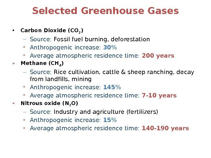 Selected Greenhouse Gases • Carbon Dioxide (CO 2 )  – Source:  Fossil
