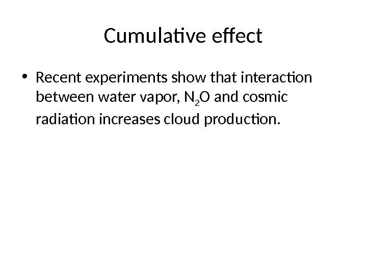 Cumulative effect • Recent experiments show that interaction between water vapor, N 2 O