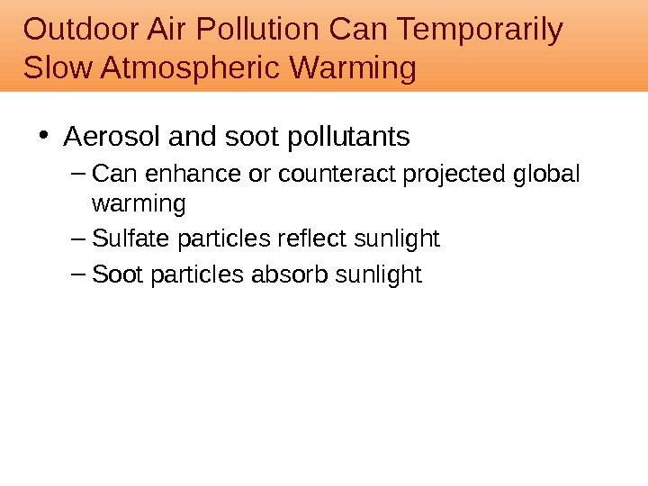 • Aerosol and soot pollutants – Can enhance or counteract projected global warming