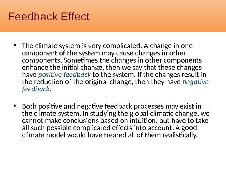 Feedback Effect • The climate system is very complicated. A change in one component