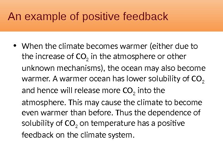 An example of positive feedback • When the climate becomes warmer (either due to