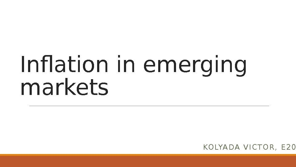Inflation in emerging markets KO LYA D A  V I C T O