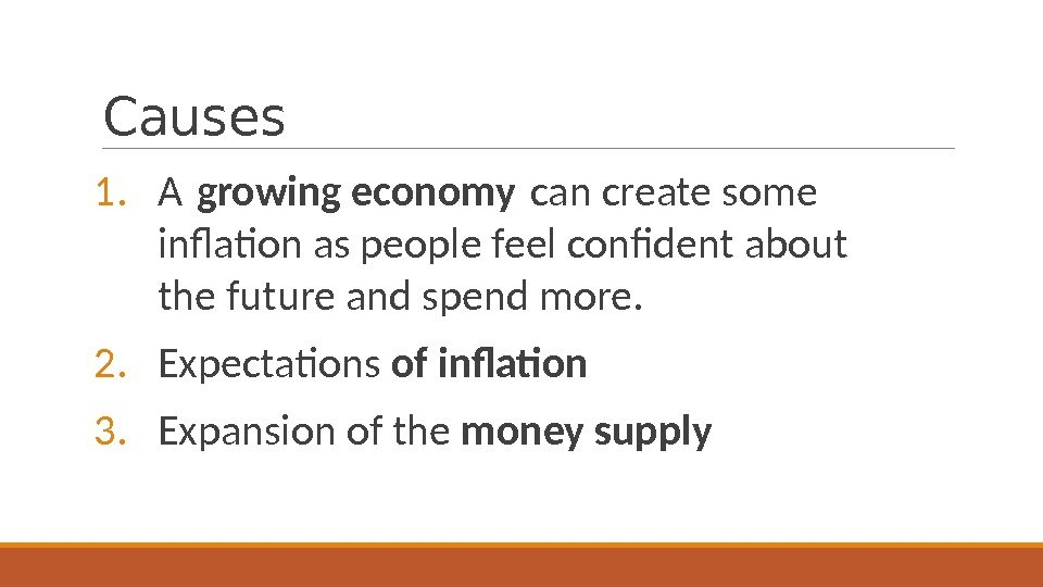 Causes 1. A growing economy can create some inflation as people feel confident about
