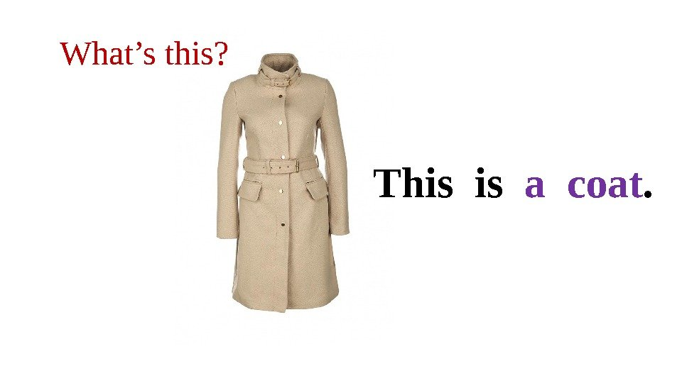 What's this? This is  a coat.
