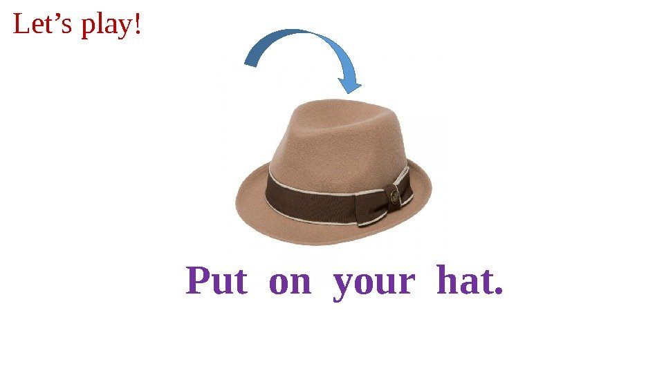 Put on your hat. Let's play!