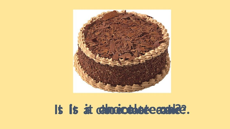 Is it an ice cream? Is it a chocolate cake? It is a chocolate
