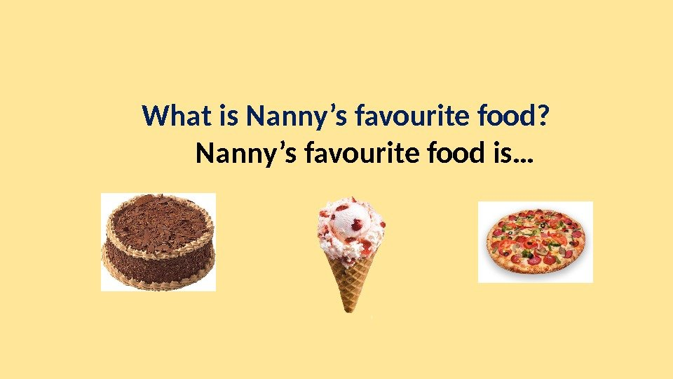 What is Nanny's favourite food? Nanny's favourite food is…