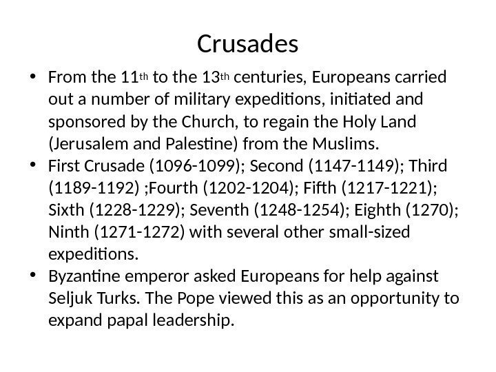 Crusades • From the 11 th to the 13 th centuries, Europeans carried out
