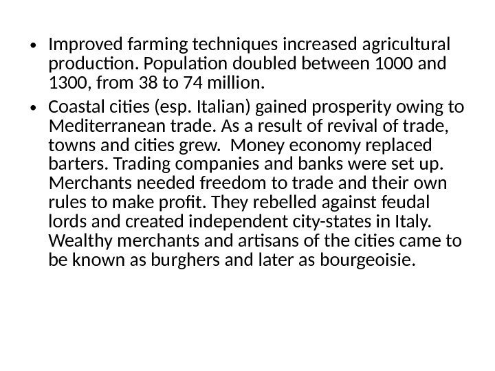 • Improved farming techniques increased agricultural production. Population doubled between 1000 and 1300,