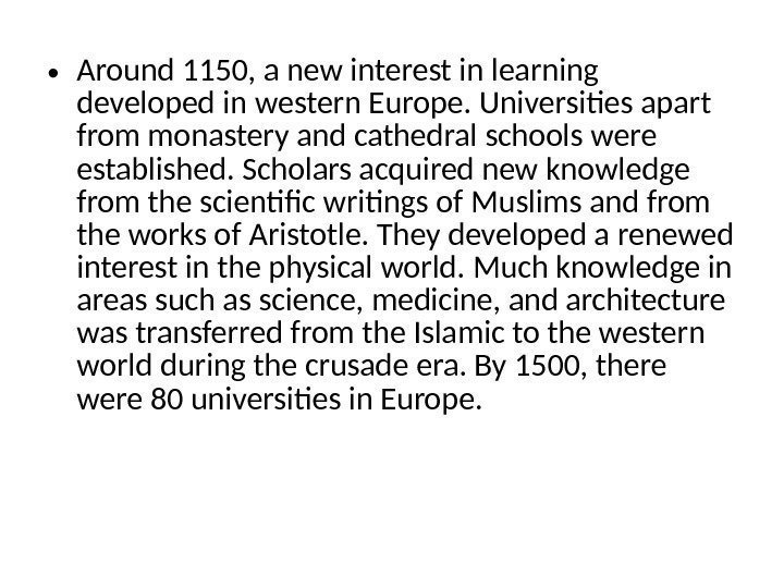 • Around 1150, a new interest in learning developed in western Europe. Universities