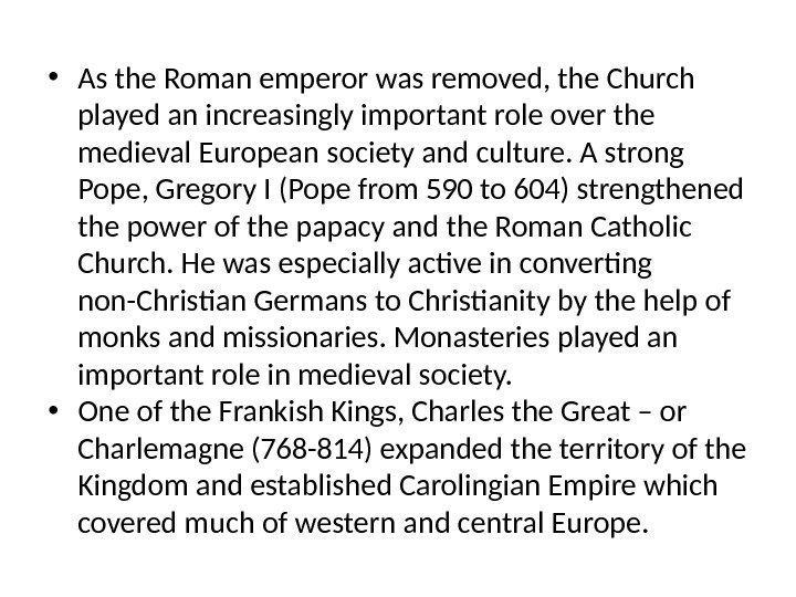 • As the Roman emperor was removed, the Church played an increasingly important