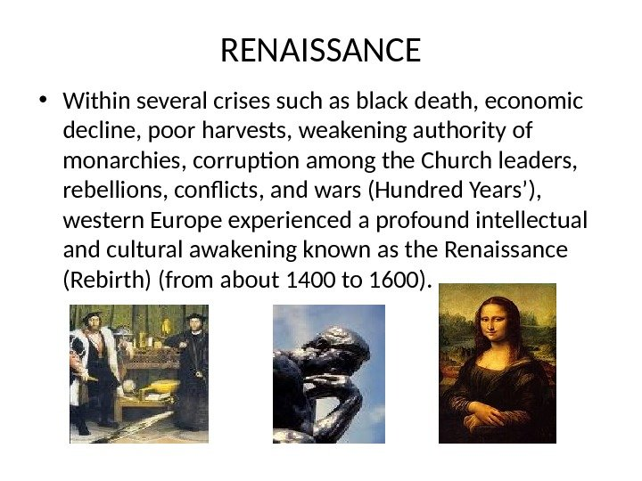 RENAISSANCE • Within several crises such as black death, economic decline, poor harvests, weakening