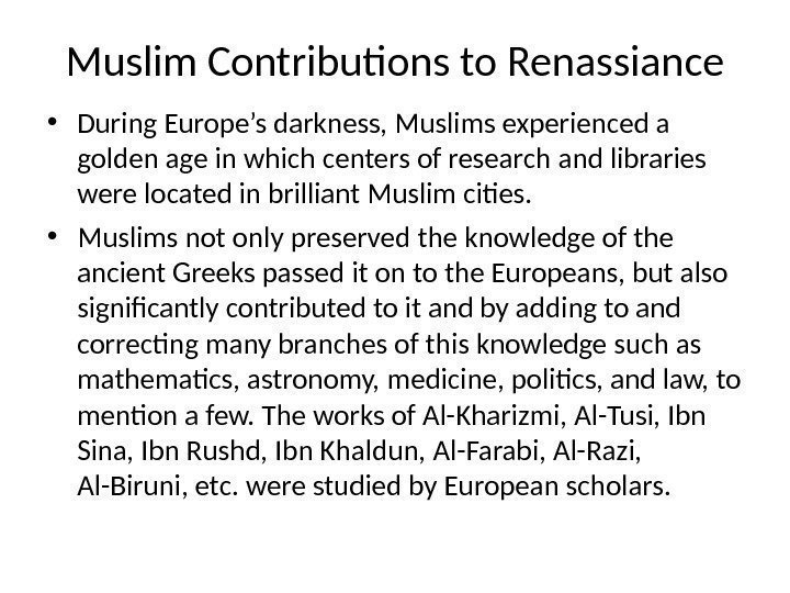 Muslim Contributions to Renassiance • During Europe's darkness, Muslims experienced a golden age in