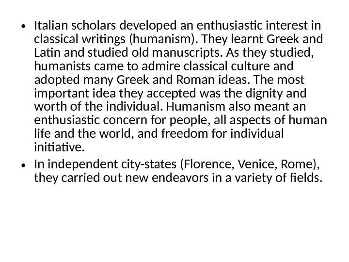 • Italian scholars developed an enthusiastic interest in classical writings (humanism). They learnt