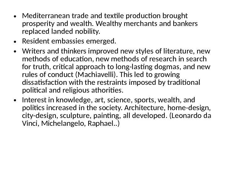 • Mediterranean trade and textile production brought prosperity and wealth. Wealthy merchants and