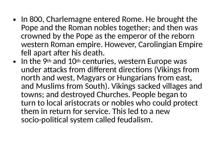 • In 800, Charlemagne entered Rome. He brought the Pope and the Roman