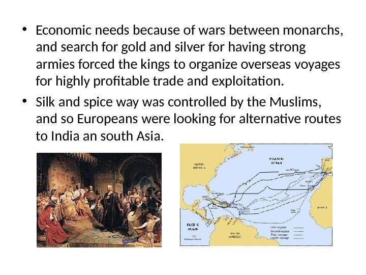 • Economic needs because of wars between monarchs,  and search for gold