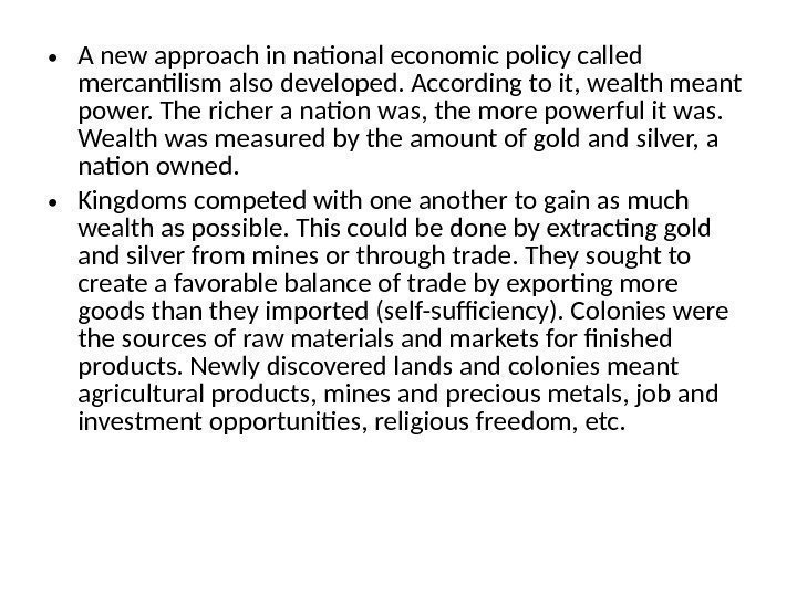 • A new approach in national economic policy called mercantilism also developed. According