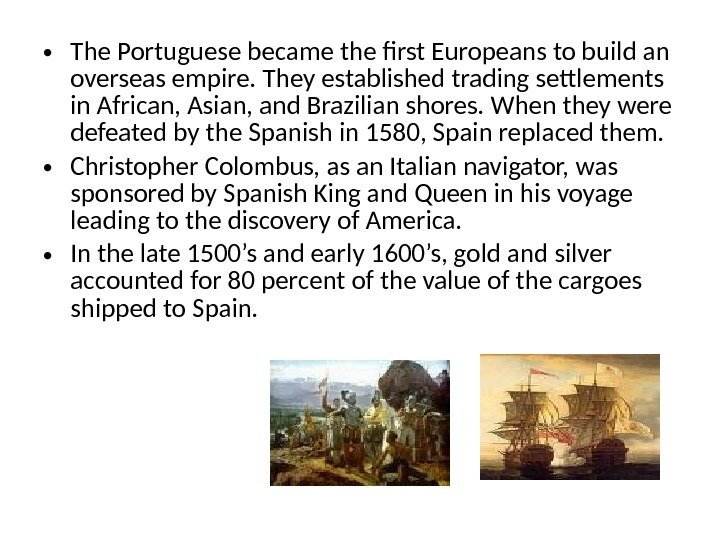 • The Portuguese became the first Europeans to build an overseas empire. They