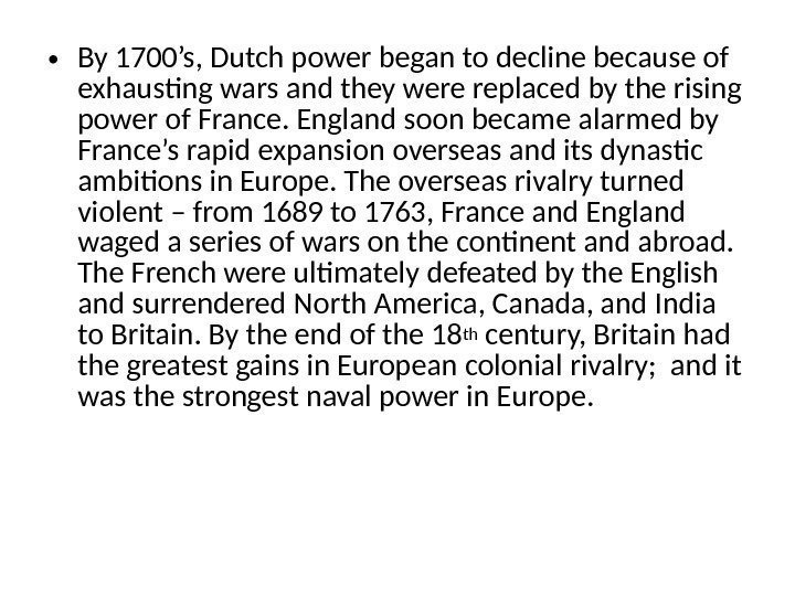 • By 1700's, Dutch power began to decline because of exhausting wars and