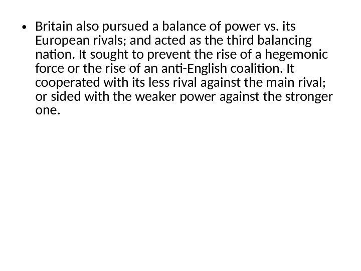 • Britain also pursued a balance of power vs. its European rivals; and