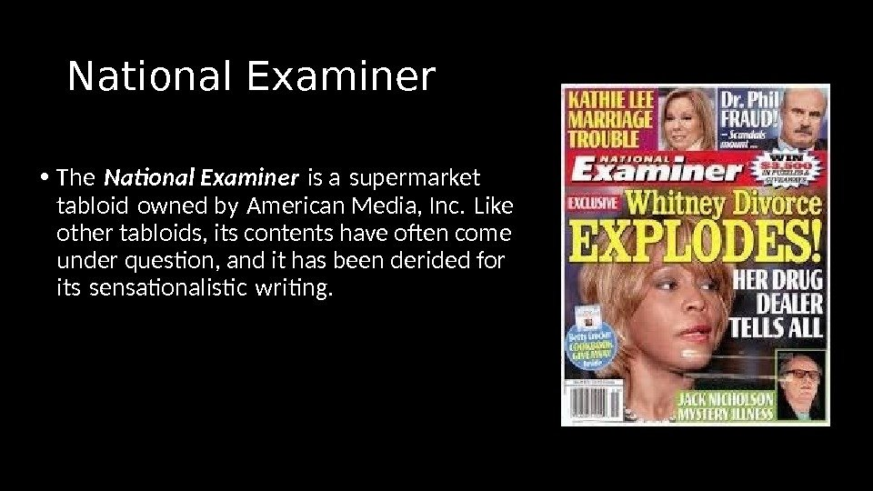 National Examiner  • The National Examiner is a supermarket  tabloid owned by