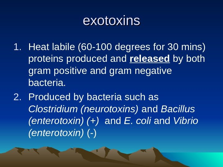 exotoxins 1. Heat labile (60 -100 degrees for 30 mins) proteins produced and released