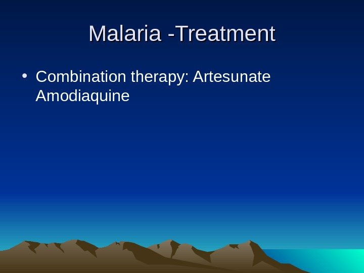 Malaria -Treatment • Combination therapy: Artesunate Amodiaquine