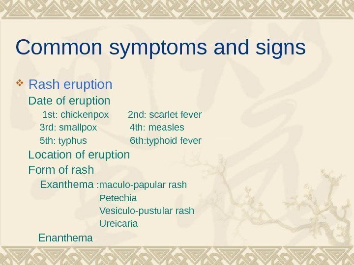 Common symptoms and signs Rash eruption Date of eruption  1 st: chickenpox
