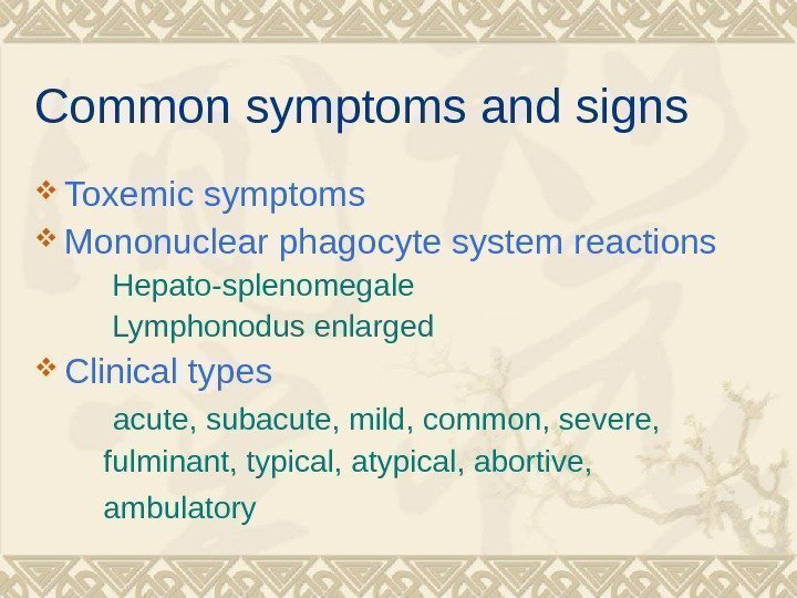 Common symptoms and signs Toxemic symptoms Mononuclear phagocyte system reactions  Hepato-splenomegale  Lymphonodus