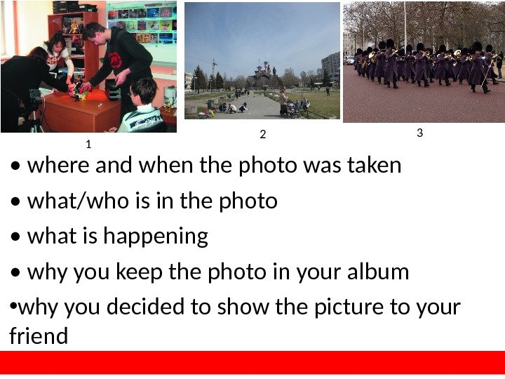 •  where and when the photo was taken •  what/who is