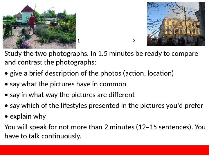 Study the two photographs. In 1. 5 minutes be ready to compare and contrast