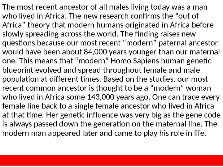 The most recent ancestor of all males living today was a man who lived