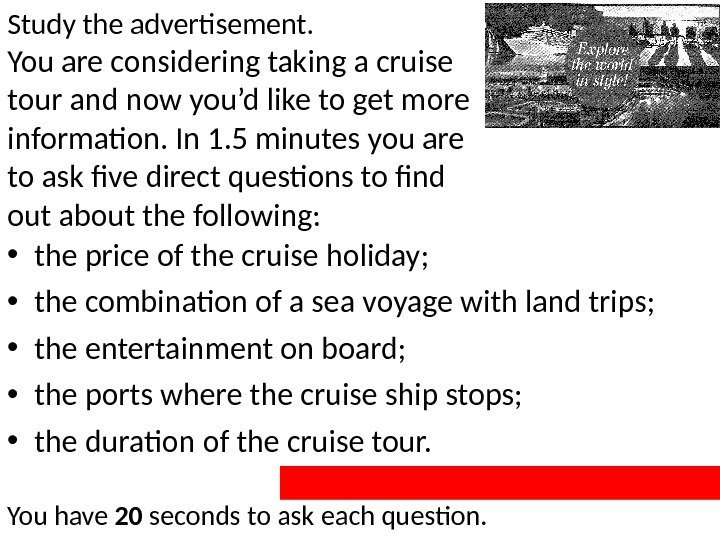 Study the advertisement. You are considering taking a cruise tour and now you'd like